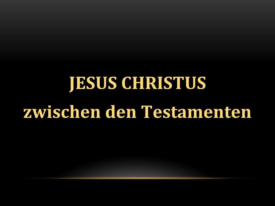 JESUS CHRISTUS zwischen den Testamenten
