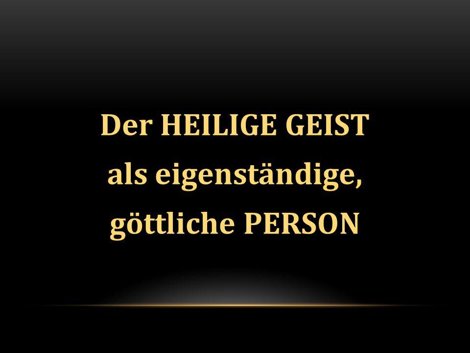 Der HEILIGE GEIST als eigenständige, göttliche PERSON
