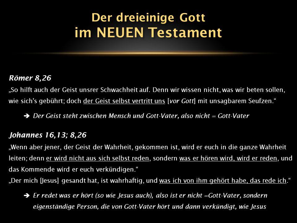 im NEUEN Testament Der dreieinige Gott Römer 8,26 Johannes 16,13; 8,26
