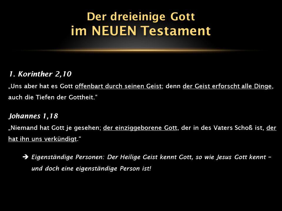 im NEUEN Testament Der dreieinige Gott 1. Korinther 2,10 Johannes 1,18