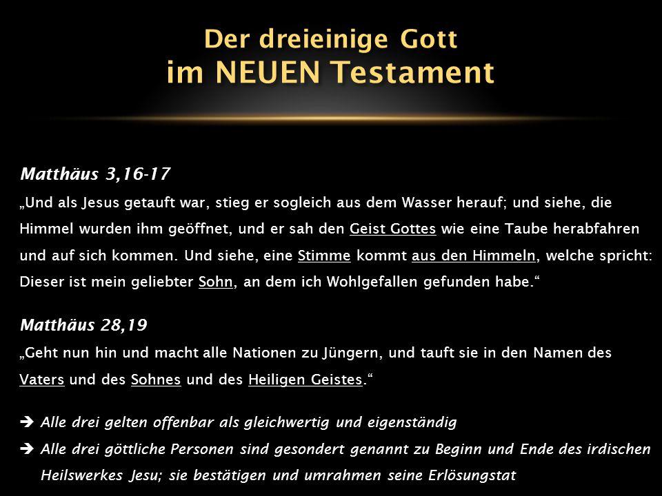 im NEUEN Testament Der dreieinige Gott Matthäus 3,16-17 Matthäus 28,19