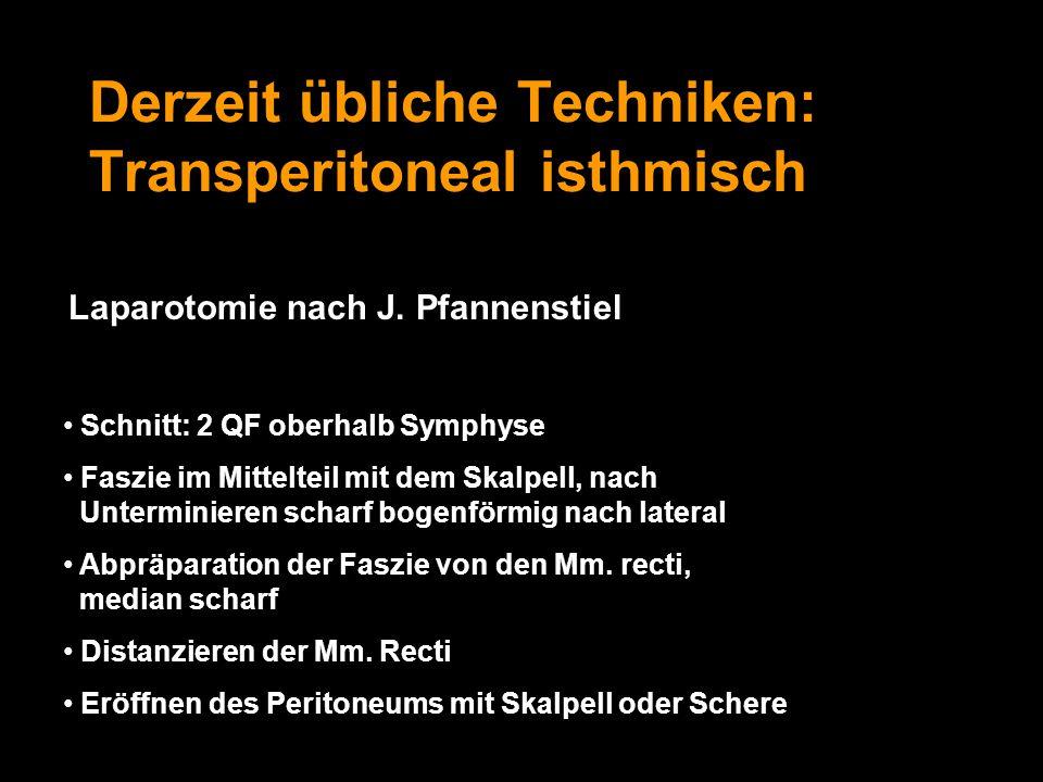 Derzeit übliche Techniken: Transperitoneal isthmisch