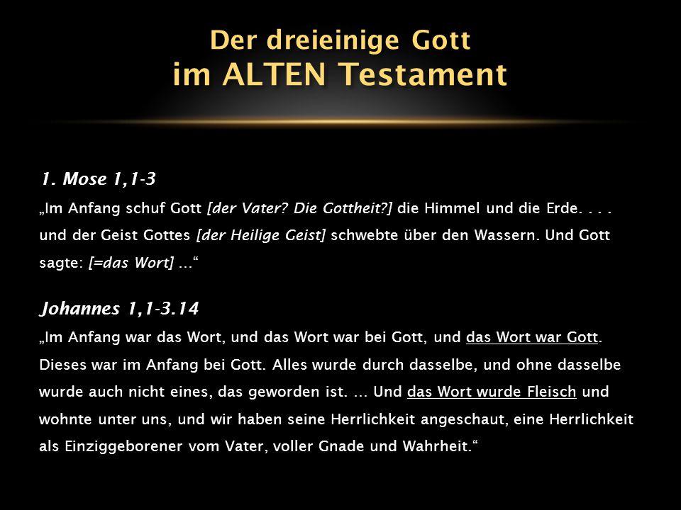 im ALTEN Testament Der dreieinige Gott 1. Mose 1,1-3 Johannes 1,1-3.14