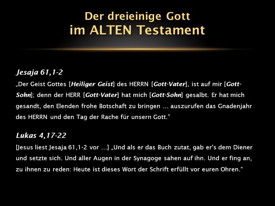 im ALTEN Testament Der dreieinige Gott Jesaja 61,1-2 Lukas 4,17-22