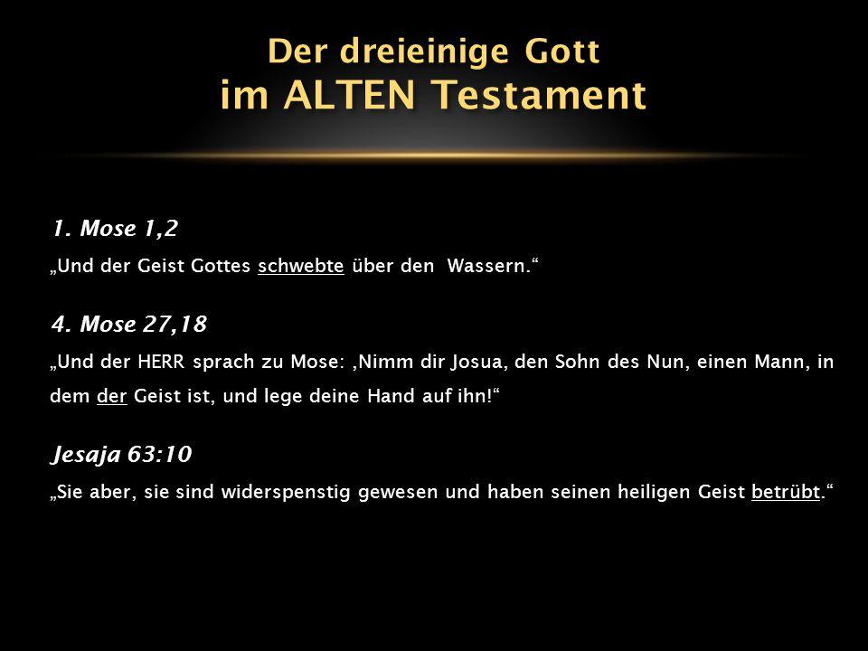im ALTEN Testament Der dreieinige Gott 1. Mose 1,2 4. Mose 27,18