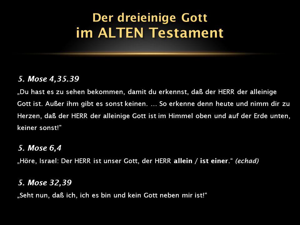 im ALTEN Testament Der dreieinige Gott 5. Mose 4,35.39 5. Mose 6,4