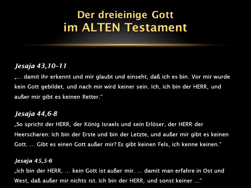 im ALTEN Testament Der dreieinige Gott Jesaja 43,10–11 Jesaja 44,6-8