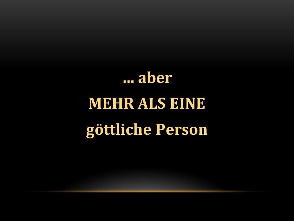 … aber MEHR ALS EINE göttliche Person