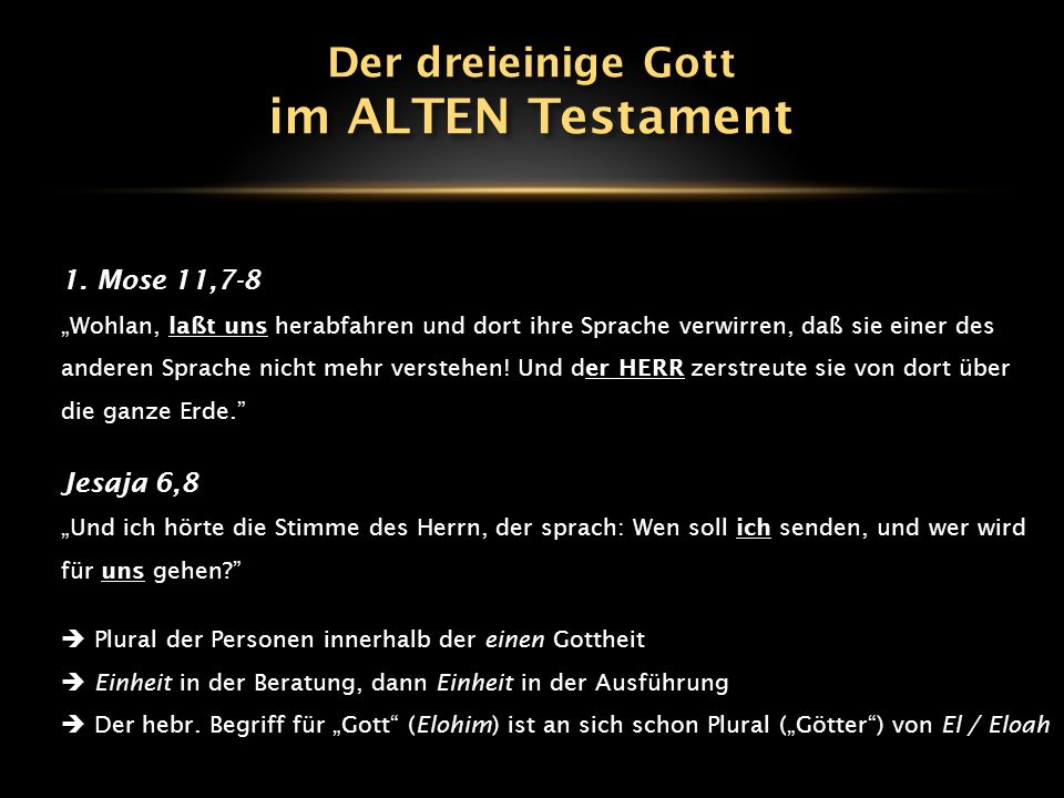 im ALTEN Testament Der dreieinige Gott 1. Mose 11,7-8 Jesaja 6,8