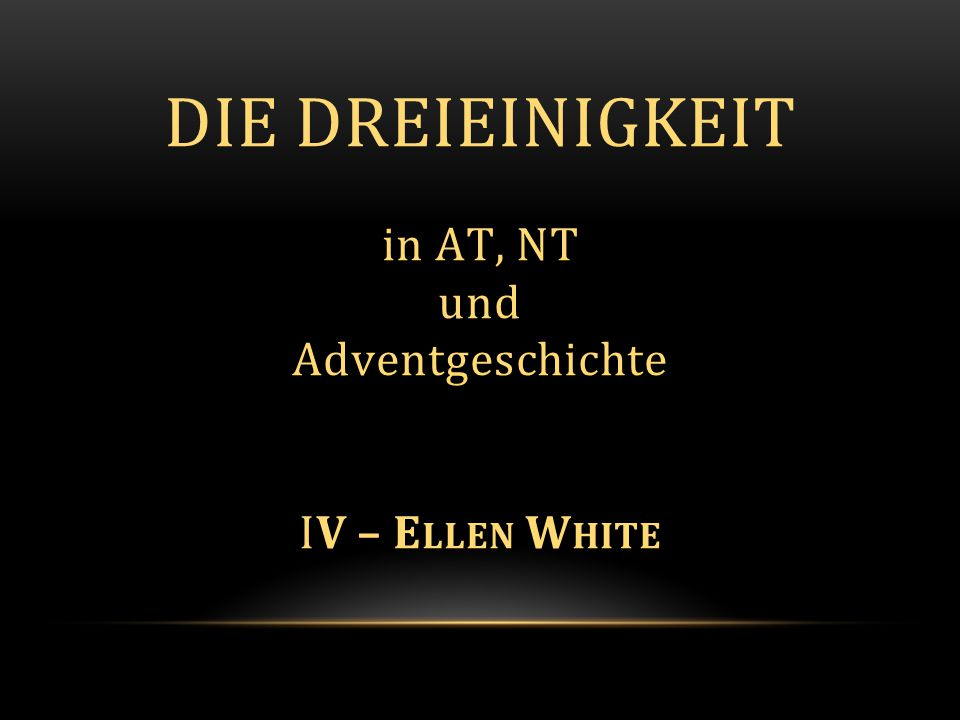 Die Dreieinigkeit in AT, NT und Adventgeschichte IV – Ellen White