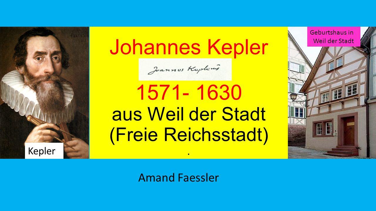 Johannes Kepler 1571- 1630 aus Weil der Stadt (Freie Reichsstadt) .