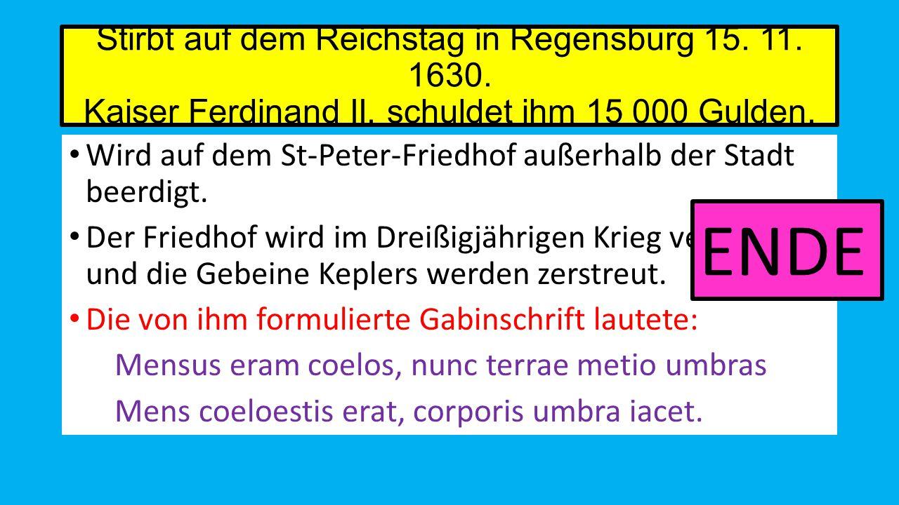 Stirbt auf dem Reichstag in Regensburg 15. 11. 1630