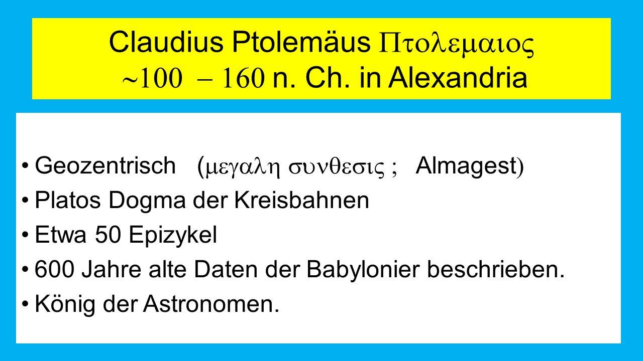 Claudius Ptolemäus Ptolemaio ~100 - 160 n. Ch. in Alexandria
