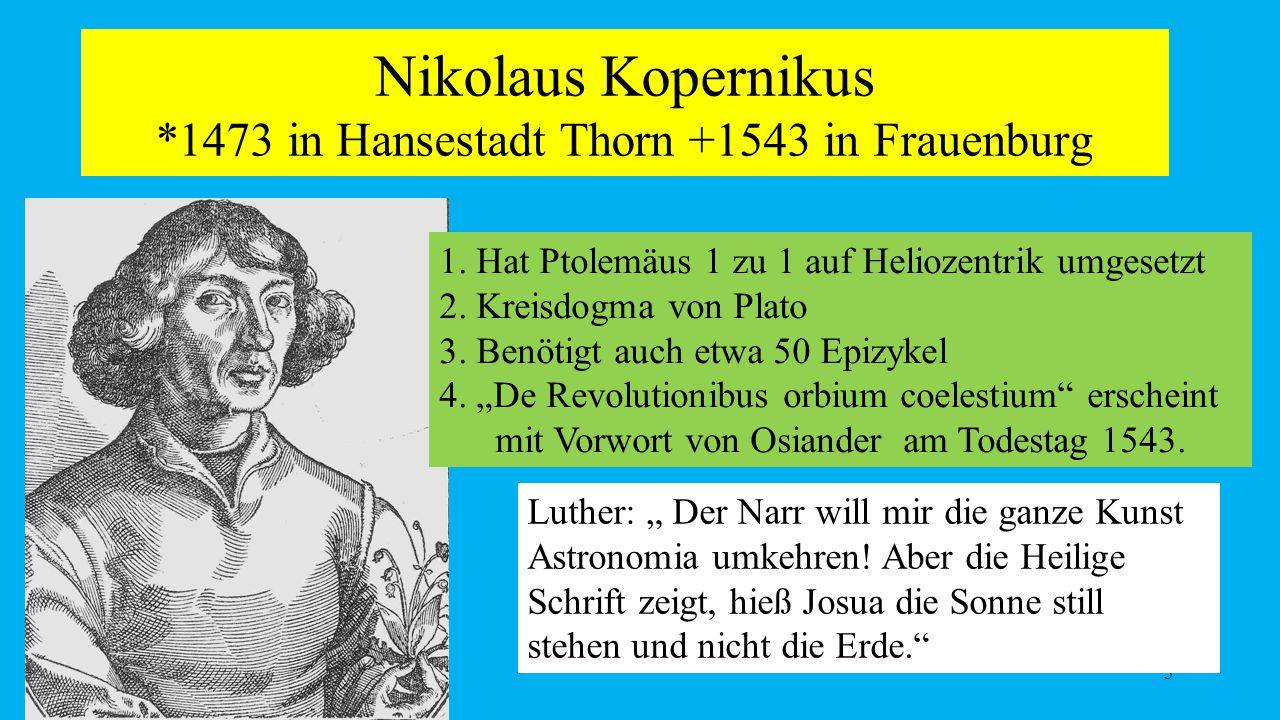 Nikolaus Kopernikus *1473 in Hansestadt Thorn +1543 in Frauenburg
