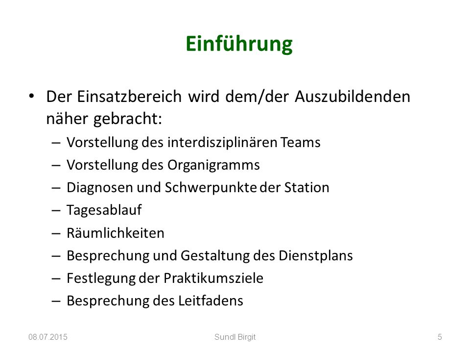 Einführung Der Einsatzbereich wird dem/der Auszubildenden näher gebracht: Vorstellung des interdisziplinären Teams.