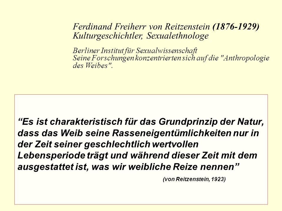 Ferdinand Freiherr von Reitzenstein (1876-1929) Kulturgeschichtler, Sexualethnologe Berliner Institut für Sexualwissenschaft Seine Forschungen konzentrierten sich auf die Anthropologie des Weibes .