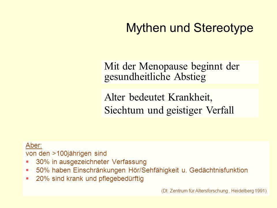 Mythen und Stereotype Mit der Menopause beginnt der gesundheitliche Abstieg. Alter bedeutet Krankheit, Siechtum und geistiger Verfall.