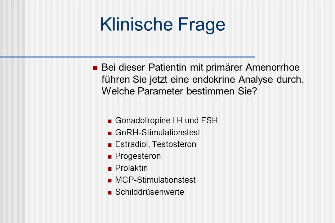 Klinische Frage Bei dieser Patientin mit primärer Amenorrhoe führen Sie jetzt eine endokrine Analyse durch. Welche Parameter bestimmen Sie