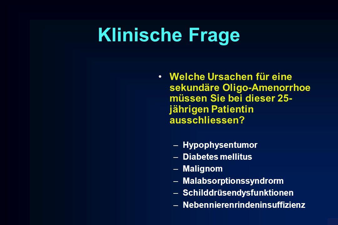Klinische Frage Welche Ursachen für eine sekundäre Oligo-Amenorrhoe müssen Sie bei dieser 25-jährigen Patientin ausschliessen