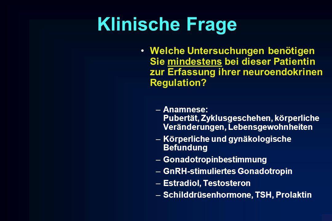 Klinische Frage Welche Untersuchungen benötigen Sie mindestens bei dieser Patientin zur Erfassung ihrer neuroendokrinen Regulation