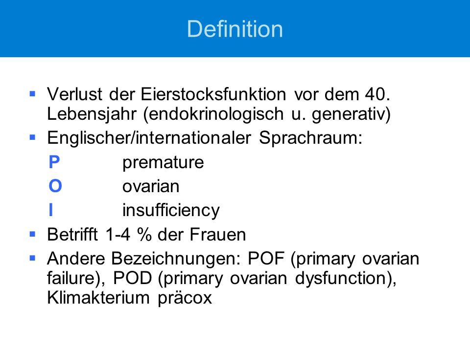 Definition Verlust der Eierstocksfunktion vor dem 40. Lebensjahr (endokrinologisch u. generativ) Englischer/internationaler Sprachraum: