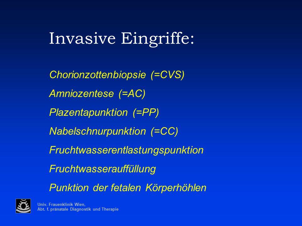 Invasive Eingriffe: Chorionzottenbiopsie (=CVS) Amniozentese (=AC)