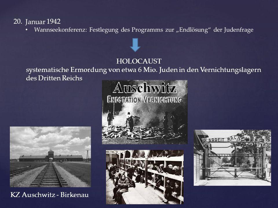 20. 1942 HOLOCAUST. systematische Ermordung von etwa 6 Mio. Juden in den Vernichtungslagern.