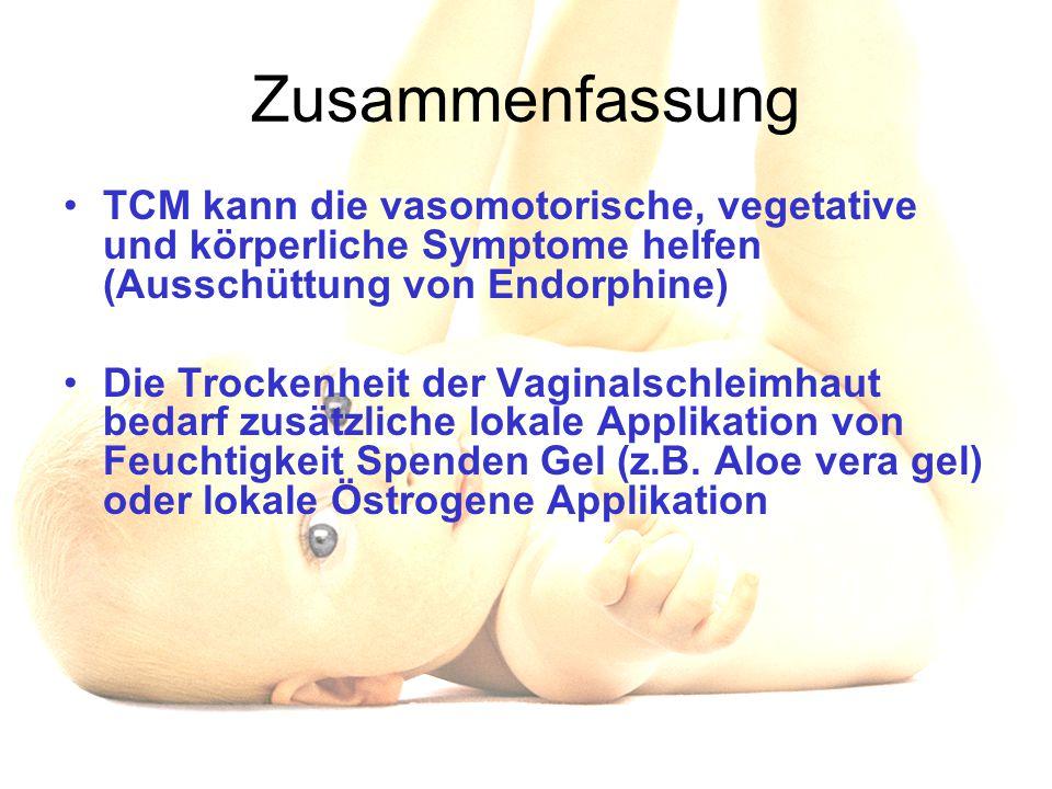 Zusammenfassung TCM kann die vasomotorische, vegetative und körperliche Symptome helfen (Ausschüttung von Endorphine)