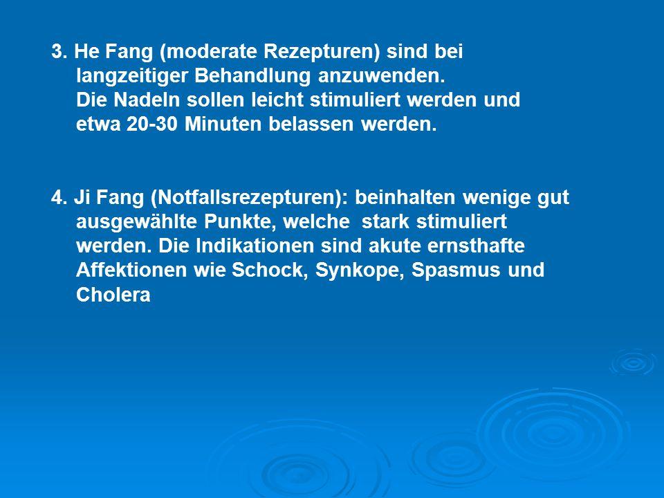 3. He Fang (moderate Rezepturen) sind bei langzeitiger Behandlung anzuwenden.