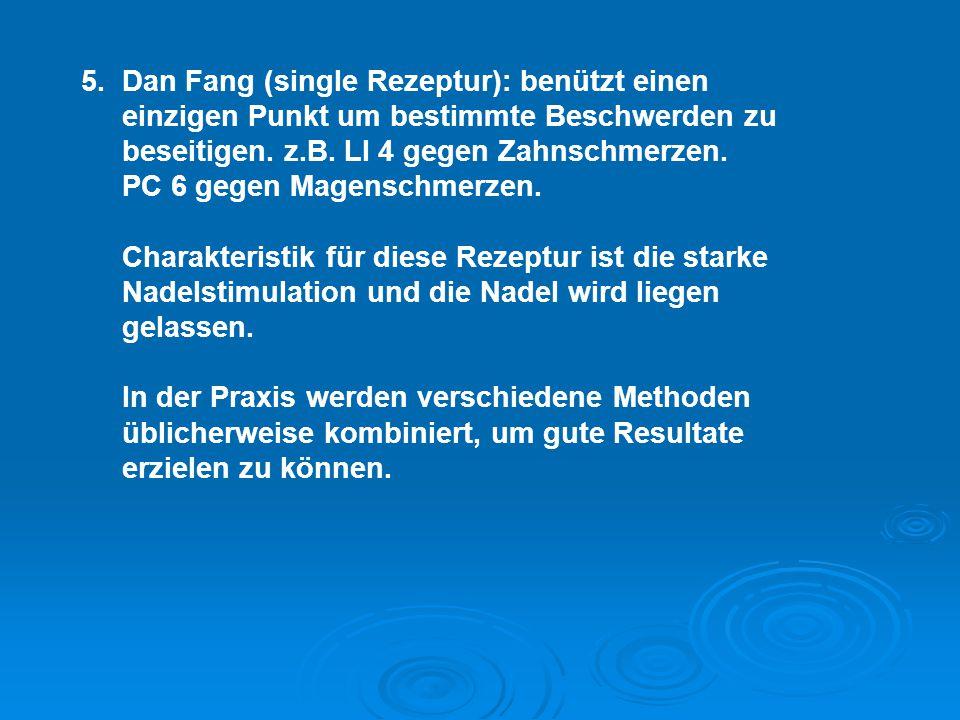 5. Dan Fang (single Rezeptur): benützt einen