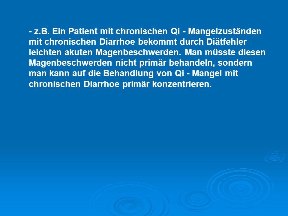 - z.B. Ein Patient mit chronischen Qi - Mangelzuständen