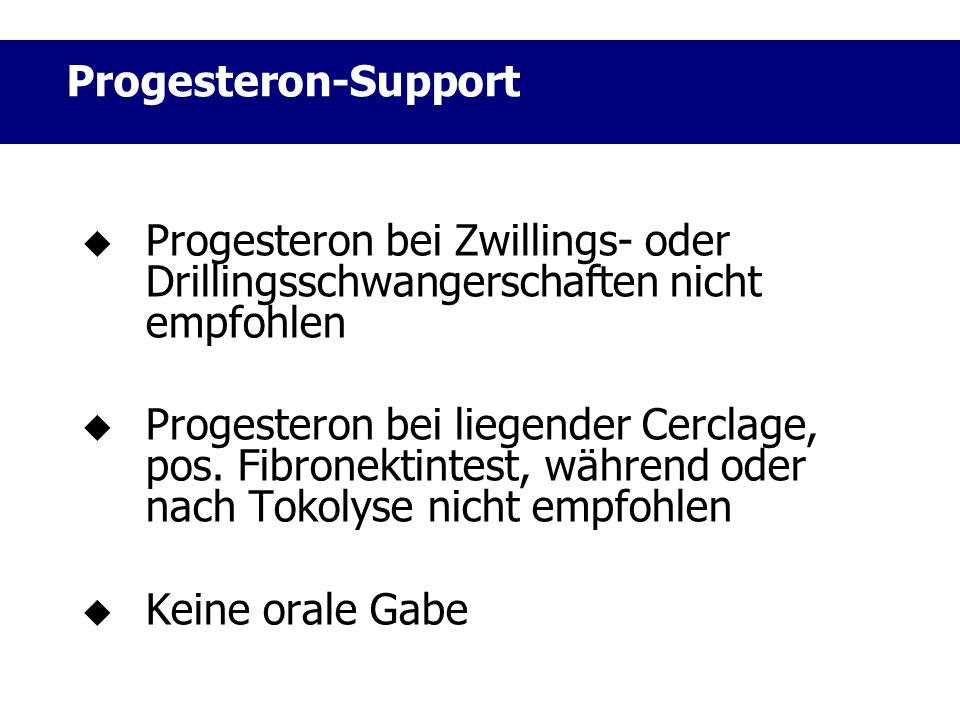 Progesteron-Support Progesteron bei Zwillings- oder Drillingsschwangerschaften nicht empfohlen.
