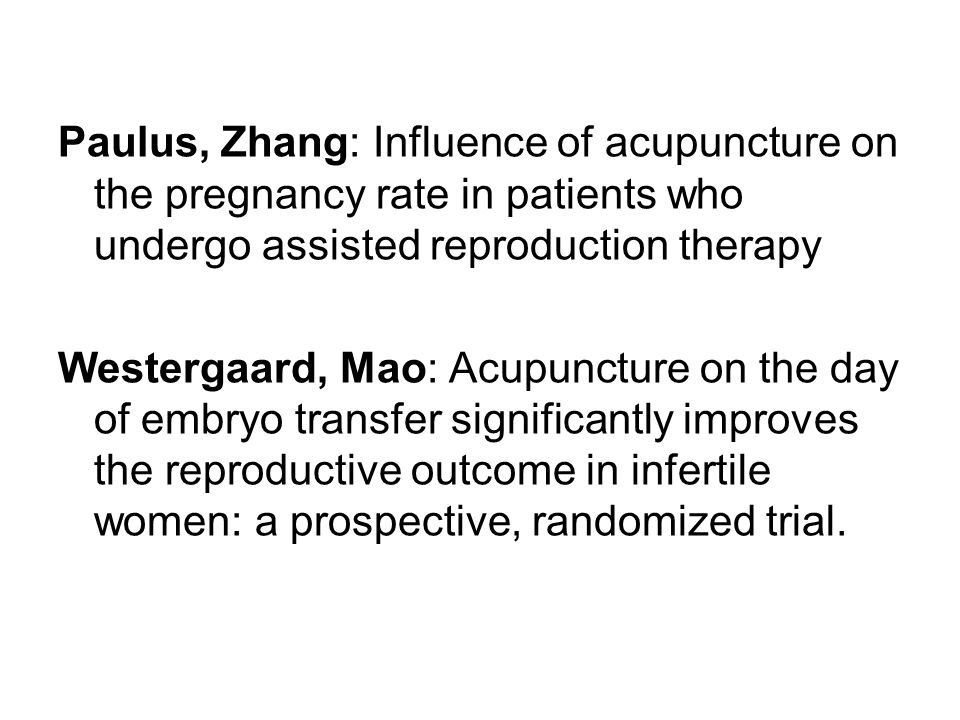 Paulus, Zhang: Influence of acupuncture on the pregnancy rate in patients who undergo assisted reproduction therapy
