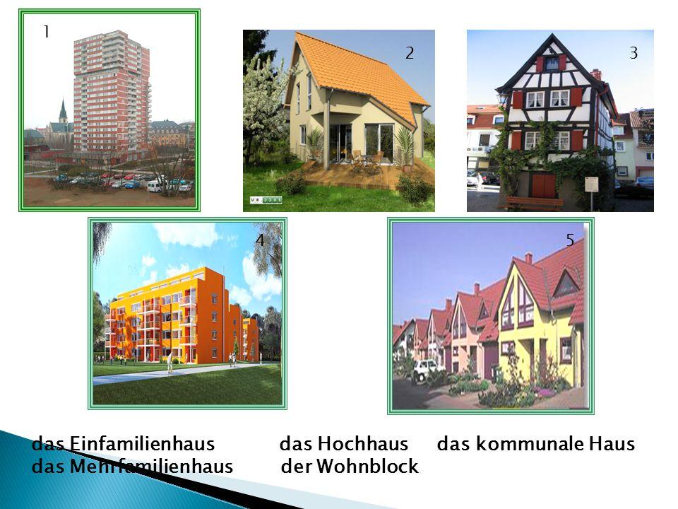 das Einfamilienhaus das Hochhaus das kommunale Haus