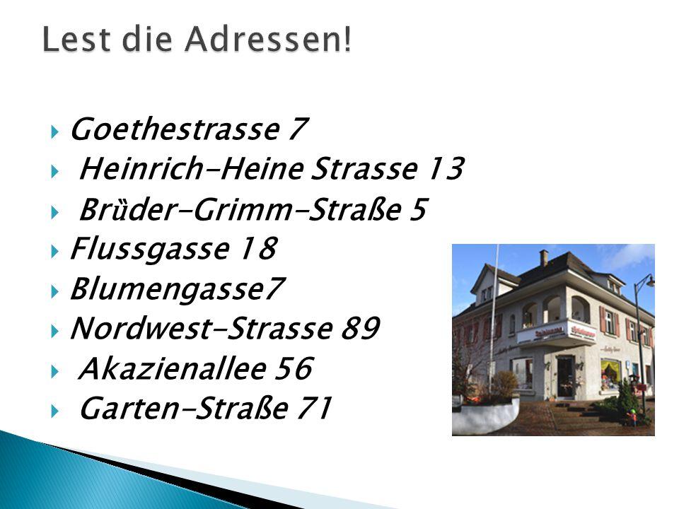 Lest die Adressen! Goethestrasse 7 Heinrich-Heine Strasse 13