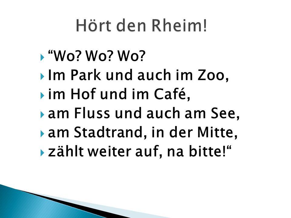 Hört den Rheim! Wo Wo Wo Im Park und auch im Zoo,