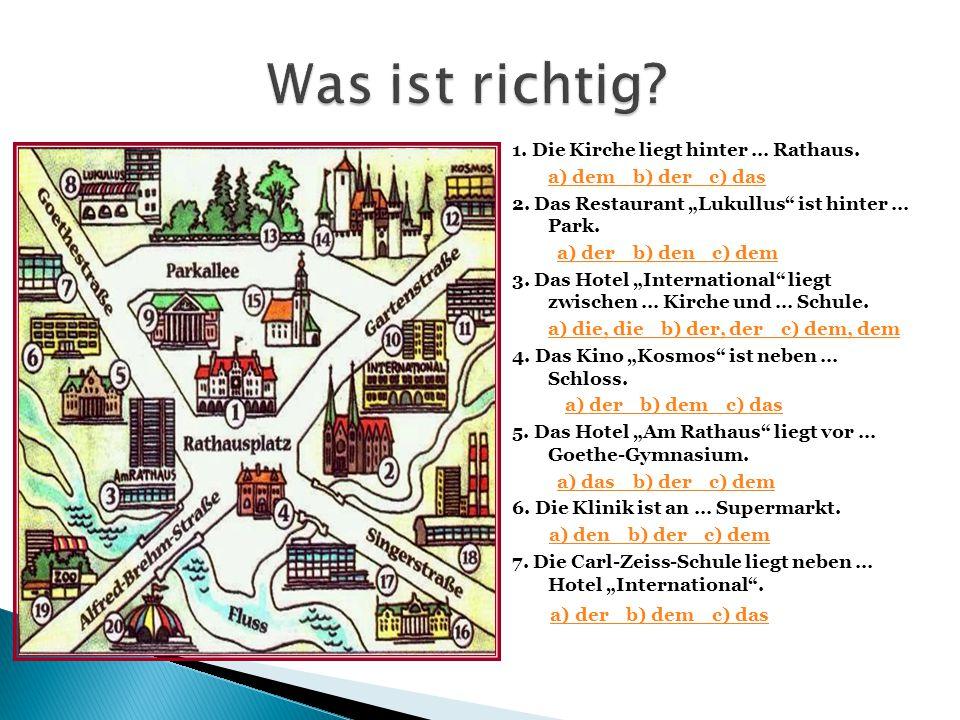 Was ist richtig 1. Die Kirche liegt hinter … Rathaus.