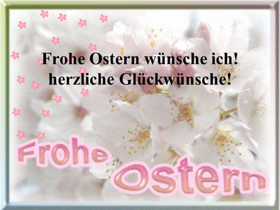 Frohe Ostern wünsche ich! herzliche Glückwünsche!