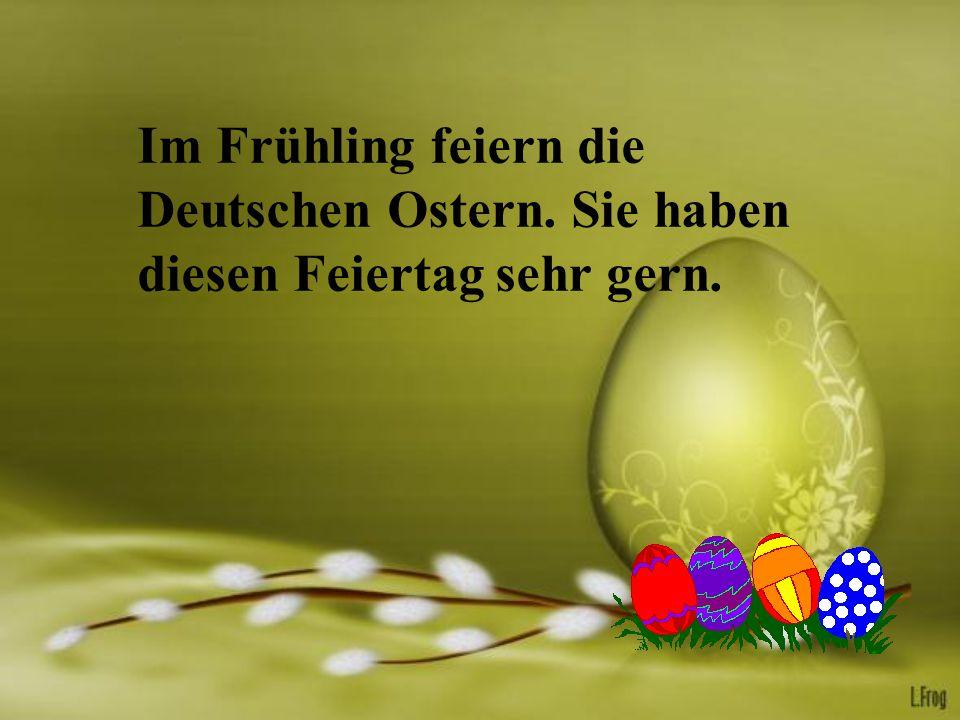 Im Frühling feiern die Deutschen Ostern