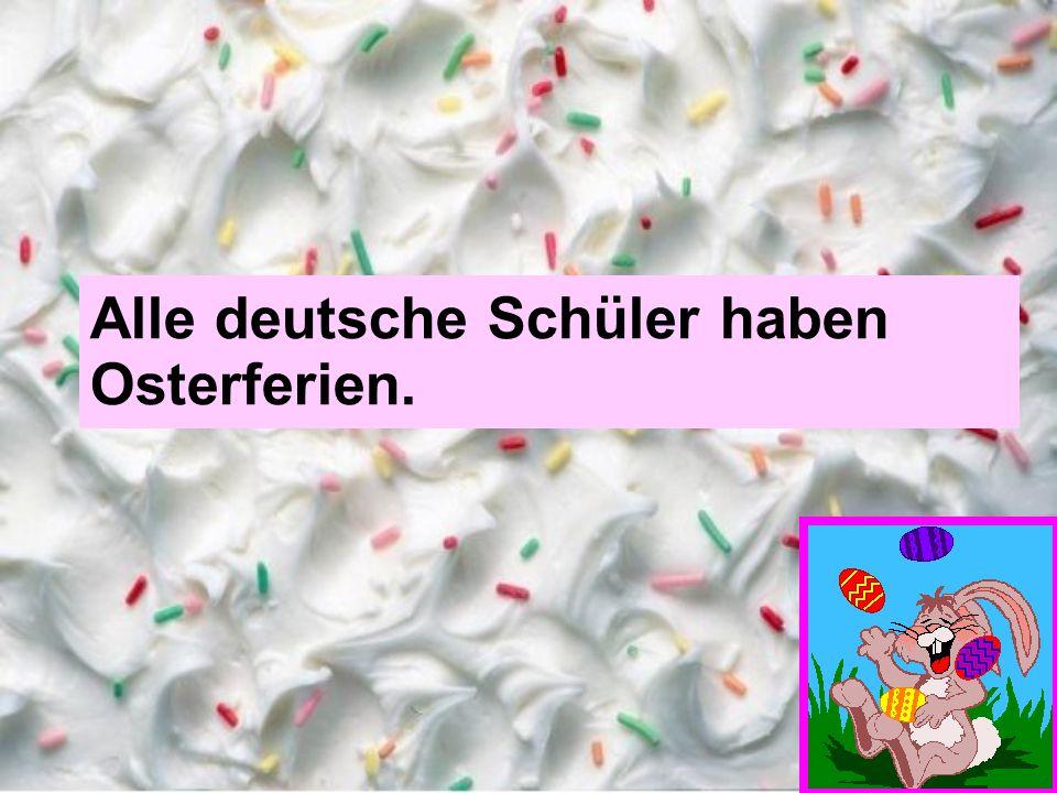 Alle deutsche Schüler haben Osterferien.