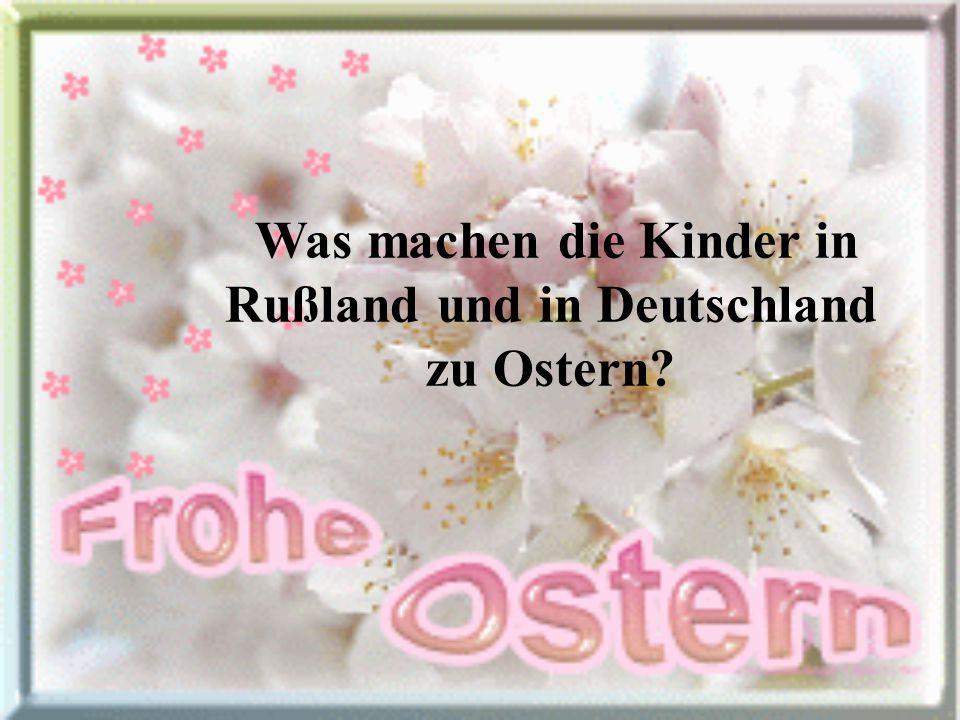 Was machen die Kinder in Rußland und in Deutschland zu Ostern