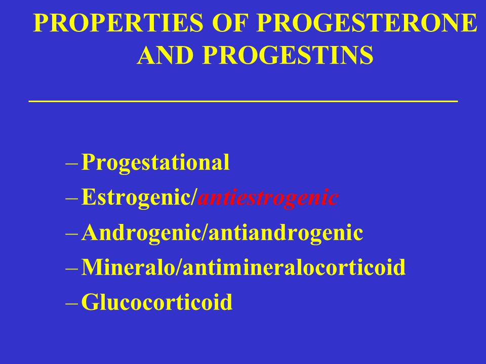 PROPERTIES OF PROGESTERONE AND PROGESTINS
