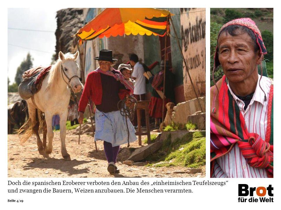 """Doch die spanischen Eroberer verboten den Anbau des """"einheimischen Teufelszeugs und zwangen die Bauern, Weizen anzubauen."""