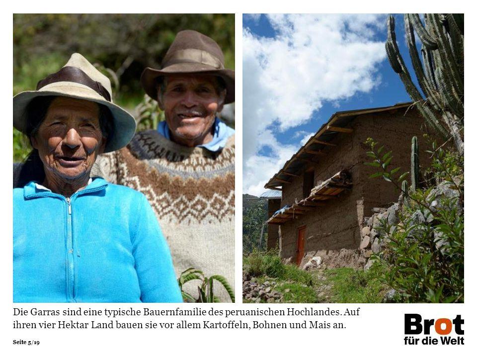Die Garras sind eine typische Bauernfamilie des peruanischen Hochlandes. Auf ihren vier Hektar Land bauen sie vor allem Kartoffeln, Bohnen und Mais an.