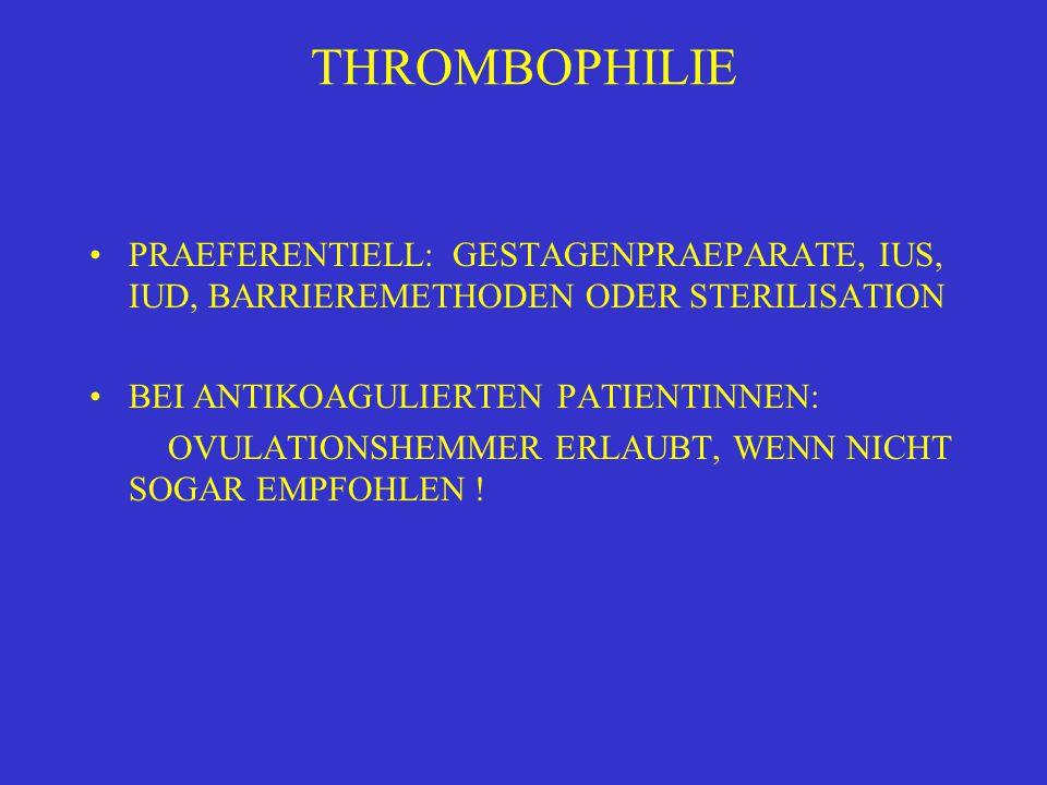 THROMBOPHILIE PRAEFERENTIELL: GESTAGENPRAEPARATE, IUS, IUD, BARRIEREMETHODEN ODER STERILISATION. BEI ANTIKOAGULIERTEN PATIENTINNEN: