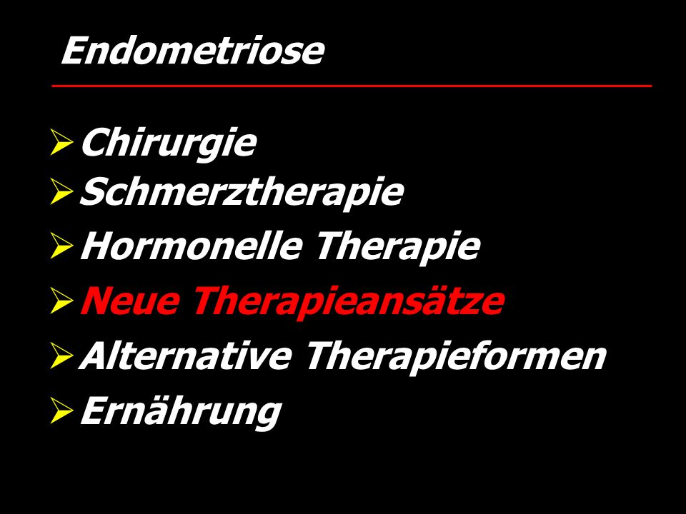 Endometriose Chirurgie. Schmerztherapie. Hormonelle Therapie. Neue Therapieansätze. Alternative Therapieformen.