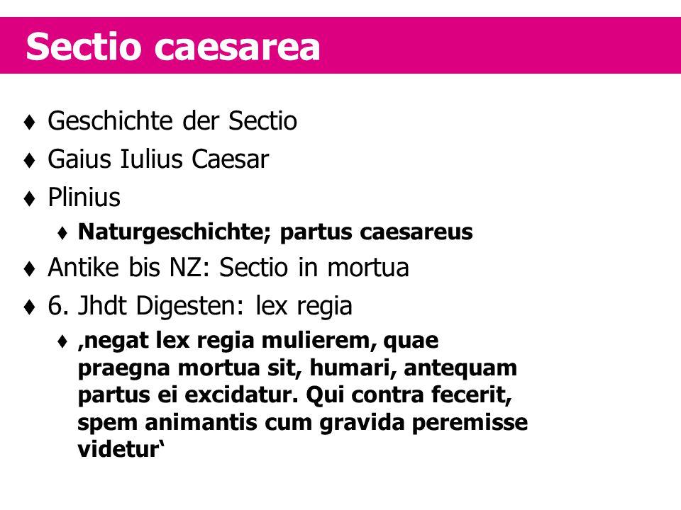 Sectio caesarea Geschichte der Sectio Gaius Iulius Caesar Plinius