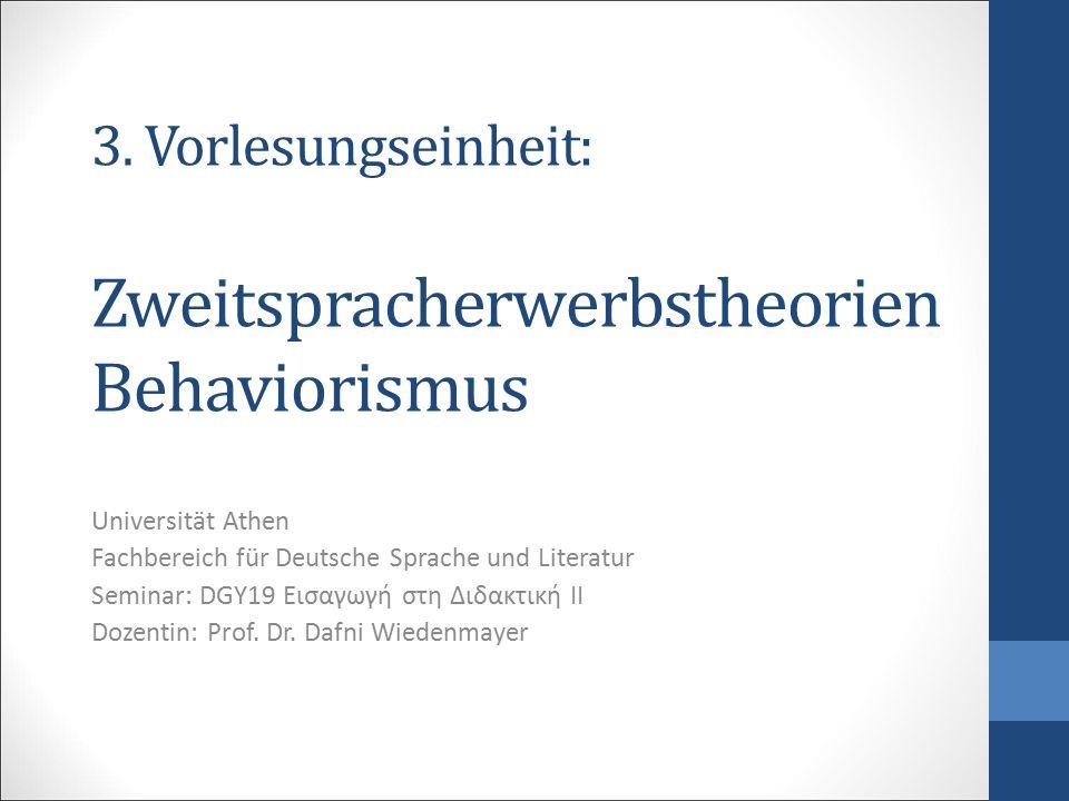 3. Vorlesungseinheit: Zweitspracherwerbstheorien Behaviorismus