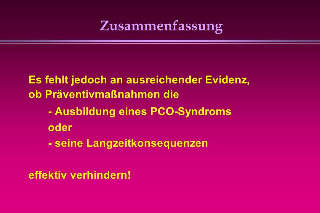 Zusammenfassung Es fehlt jedoch an ausreichender Evidenz, ob Präventivmaßnahmen die. - Ausbildung eines PCO-Syndroms.