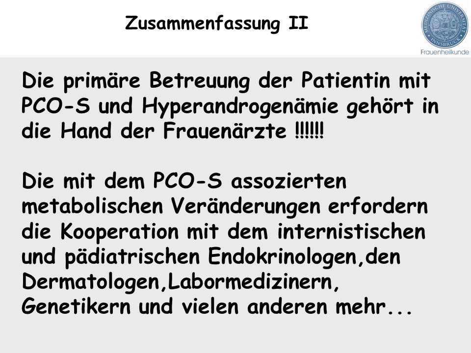 Zusammenfassung II Die primäre Betreuung der Patientin mit PCO-S und Hyperandrogenämie gehört in die Hand der Frauenärzte !!!!!!